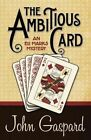 The Ambitious Card by John Gaspard (Paperback / softback, 2013)