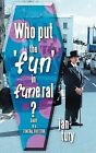 Who Put The 'fun' in Funeral? Diary of a Funeral Director Tury Jan 1456776185