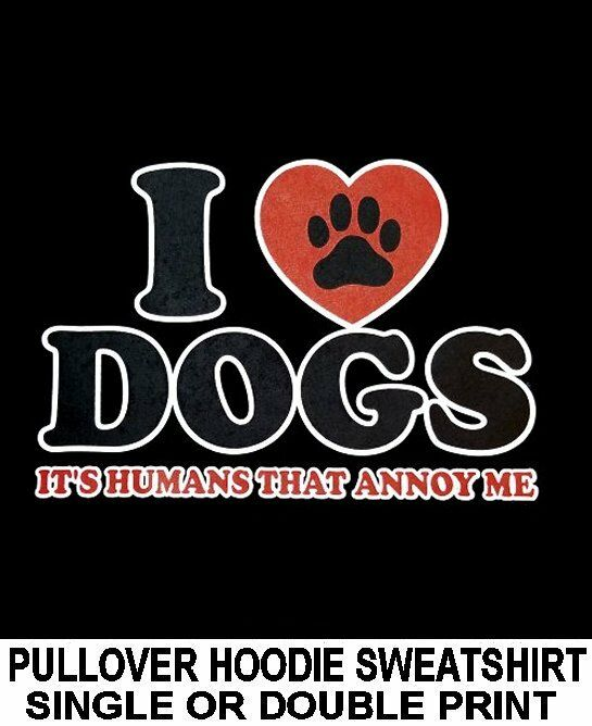 I LOVE DOGS IT'S HUMANS THAT ANNOY ME DOG PAW PULLOVER HOODIE SWEATSHIRT WS721