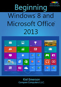 beginning windows 8 and microsoft office 2013 learn manual