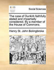 The Case of Dunkirk Faithfully Stated and Impartially Considered. by a Member of the House of Commons. by Henry St John Bolingbroke (Paperback / softback, 2010)