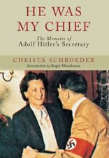 He Was My Chief The Memoirs of Adolf Hitler's Secretary by Christa Schroeder