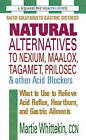 Natural Alternatives to Nexium, Maalox, Tagamet, Prilosec & Other Acid Blockers: What to Use to Relieve Acid Reflux, Heartburn, and Gastric Ailments by Martie Whittekin (Paperback, 2008)