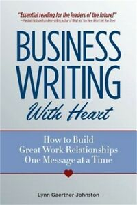 Business Writing with Heart: How to Build Great Work Relationships One Message a