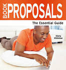 Book Proposals: The Essential Guide by Stella Whitelaw (Paperback, 2011)