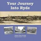 Your Journey Into Ryde by Historic Ryde Society (Paperback / softback, 2014)