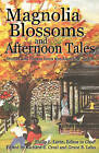 Magnolia Blossoms and Afternoon Tales: Stories and Poems from the American South by Awoc.com (Paperback / softback, 2010)