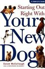 Starting Out Right with Your New Dog: A Complete Guide by Susan McCullough (Hardback, 2005)