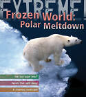 Extreme Science: Polar Meltdown: Life and Death in a Changing World by Sean Callery (Hardback, 2008)