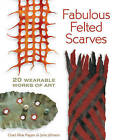 Fabulous Felted Scarves: 20 Wearable Works of Art by Jorie Johnson, Chad Alice Hagen (Paperback, 2010)