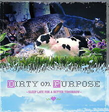 DIRTY ON PURPOSE - SLEEP LATE FOR A BETTER TOMORROW (NEW CD)