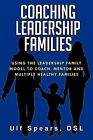 Coaching Leadership Families: Using the Leadership Family Model to Coach, Mentor and Multiply Healthy Families by Ulf Dsl Spears, Dsl Ulf Spears (Paperback / softback, 2012)