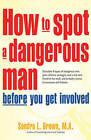 How to Spot a Dangerous Man Before You Get Involved: Describes 8 Types of Dangerous Men, Gives Defense Strategies, a Red Alert Checklist for Each & Includes Stories of Successes & Failures by Sandra Brown (Paperback, 1999)
