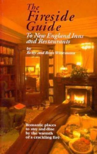 The Fireside Guide to New England Inns and Restaurants by Wittermann, Ross, Wit