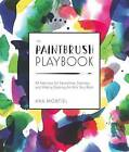 The Paintbrush Playbook: 44 Exercises for Swooshing, Dancing, and Making Dazzling Art with Your Brush by Anna Montiel (Paperback, 2015)