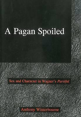 "A Pagan Spoiled: Sex and Character in Wagner's ""Parsifal"", Very Good Books"