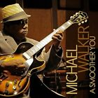 A Smoother You by Michael Walker (CD, Nov-2013, Spectra Records)