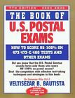The Book of U. S. Postal Exams : How to Score 473/473-C/460 Tests and Other Exams by Veltisezar B. Bautista (2004, Paperback, Revised)