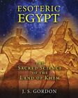 Esoteric Egypt: The Sacred Science of the Land of Khem by J. S. Gordon (Paperback, 2015)