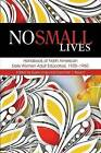 No Small Lives: Handbook of North American Early Women Adult Educators, 1925-1950 by Information Age Publishing (Paperback, 2015)