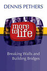 More to Life by Dennis Pethers (Paperback, 2005)