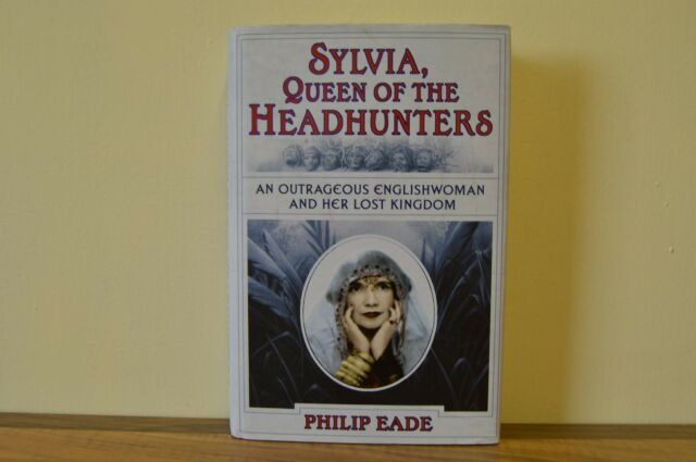 Sylvia, Queen of the Headhunters by Philip Eade - H/B 2007 Signed 1st / 1st (A2)