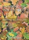 Acorns and Archangels: Resources for Ordinary Time - the Feast of the Transfiguration to All Hallows' by Ruth Burgess (Paperback, 2009)