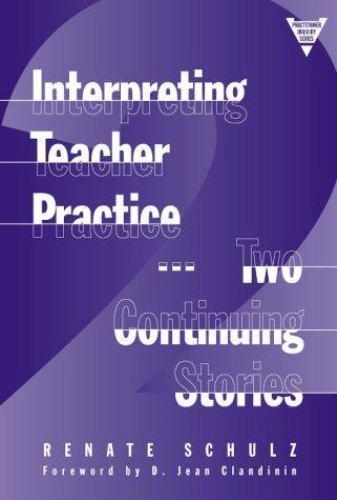 Interpreting Teacher Practice: Two Continuing Stories [Practitioner Inquiry Seri