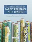 Mastering the Art of Fabric Printing and Design by Laurie Wisbrun (Hardback)