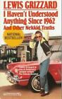 I Haven't Understood Anything since 1962 and Other Nekkid Truths by Lewis Grizzard (1993, Paperback, Reprint)