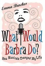 What Would Barbra Do? : How Musicals Changed My Life by Emma Brockes (2007, Hard