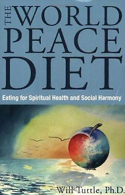 World Peace Diet : Eating for Spiritual Health and Social Harmony by Will Tuttle 1
