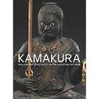 Kamakura: Realism and Spirituality in the Sculpture of Japan by Yale University Press (Hardback, 2016)