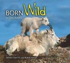 Born Wild in Colorado by Farcountry Press (Paperback / softback, 2007)