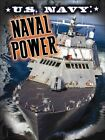 U.S. Navy: Naval Power by Tom Greve (Hardback, 2013)