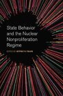 State Behavior and the Nuclear Nonproliferation Regime by University of Georgia Press (Hardback, 2014)