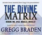 The Divine Matrix: Bridging Time, Space, Miracles, and Belief by Gregg Braden (CD-Audio, 2008)