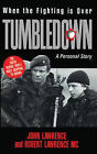 Tumbledown: When the Fighting is Over: A Personal Story by John Lawrence, Robert Lawrence (Paperback, 1988)