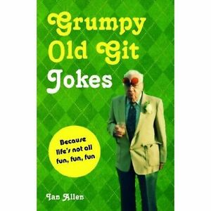 """VERY GOOD"" Grumpy Old Git Jokes: Because Life's Not All Fun, Fun, Fun, Ian Alle"