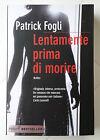 Lentamente prima di morire, Fogli Patrick, Piemme, 2009, 1a edizione.