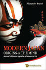 Modern Japan: Origins of the Mind: Japanese Traditions and Approaches to Contemporary Life by Alexander Prasol (Paperback, 2010)