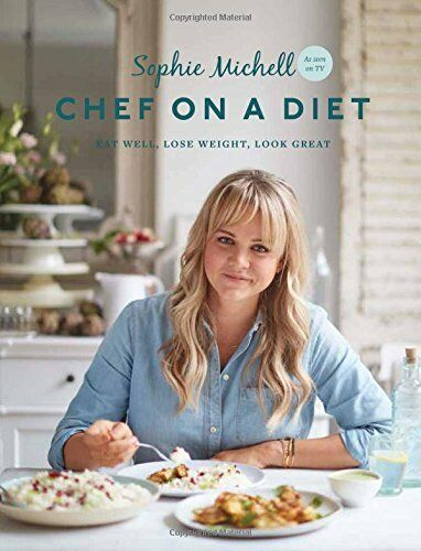 1 of 1 - Chef on a Diet: Eat well, lose weight, look great,Sophie Michell