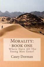 Morality: Book One- Where Have All the Young Men Gone by Casey Dorman (2013,...