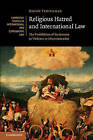 Religious Hatred and International Law: The Prohibition of Incitement to Violence or Discrimination by Jeroen Temperman (Hardback, 2015)