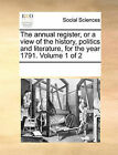 The Annual Register, or a View of the History, Politics and Literature, for the Year 1791. Volume 1 of 2 by Multiple Contributors (Paperback / softback, 2010)
