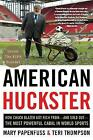 American Huckster: How Chuck Blazer Got Rich from-and Sold Out-the Most Powerful Cabal in World Sports by Teri Thompson, Mary Papenfuss (Paperback, 2017)