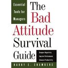 The Bad Attitude Survival Guide: Essential Tools for Managers by Harry E. Chambers (Paperback, 1997)