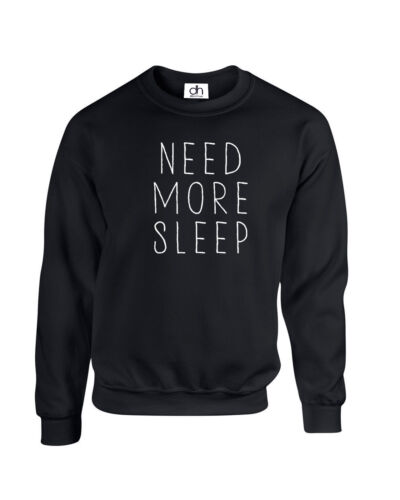 NEED MORE SLEEP SWEATER JUMPER TOP HIPSTER TUMBLR SWAG GRUNGE NEED,SWEATSHIRT