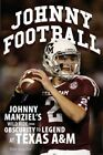 Johnny Football: Johnny Manziel's Wild Ride from Obscurity to Legend at Texas A&M by Mike Shropshire (Paperback, 2014)
