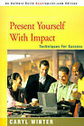 Present Yourself with Impact: Techniques for Success by Caryl Winter (Paperback / softback, 2000)